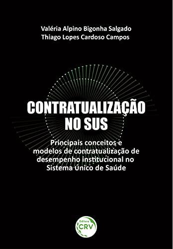 Contratualização no SUS: principais conceitos e modelos de contratualização de desempenho institucional no sistema único de saúde