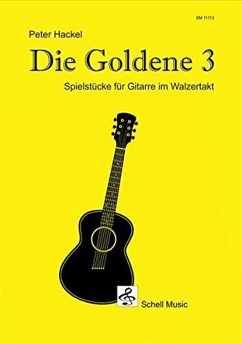 Die goldene Drei: Spielstücke für Gitarre im Walzertakt (Gitarre Noten Unterricht)