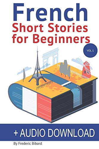 Compare Textbook Prices for French: Short Stories for Beginners + Audio Download: Improve your reading and listening skills in French Bilingual Edition ISBN 9781546566007 by Bibard, Frederic