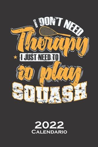No necesito terapia, sólo necesito jugar al squash Calendario 2022: Calendario anual para Aficionados a deportes similares al tenis