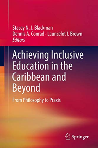 Compare Textbook Prices for Achieving Inclusive Education in the Caribbean and Beyond: From Philosophy to Praxis 1st ed. 2019 Edition ISBN 9783030157685 by Blackman, Stacey N. J.,Conrad, Dennis A.,Brown, Launcelot I.
