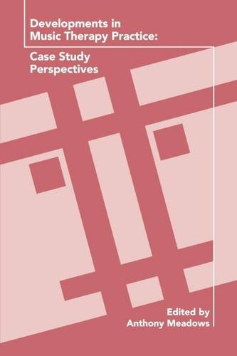Developments in Music Therapy Practice: Case Study Perspectives