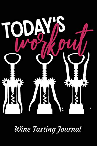 Today's WorkOut Wine Tasting Journal: Review notebook for wine lovers - Keep a record of old favorites and new discoveries in this Logbook