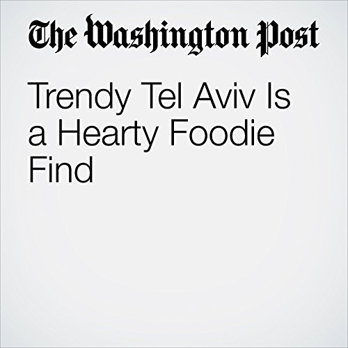 Trendy Tel Aviv Is a Hearty Foodie Find cover art