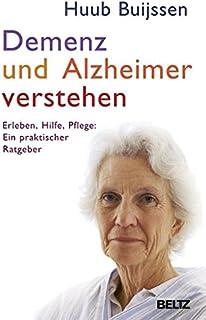 Demenz und Alzheimer verstehen: Erleben - Hilfe - Pflege: ein praktischer Ratgeber