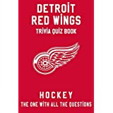 Detroit Red Wings Trivia Quiz Book - Hockey - The One With All The Questions: NHL Hockey Fan - Gift for fan of Detroit Red Wings