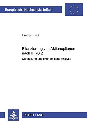 Bilanzierung von Aktienoptionen nach IFRS 2: Darstellung und ökonomische Analyse (Europäische Hochschulschriften / European University Studies / ... / Série 5: Sciences économiques, Band 3179)