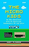 The Micro Kids: An 80s Adventure with ZX Spectrum, Commodore 64 and more (Video Games Book) (English Edition)