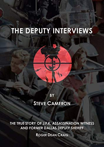 The Deputy Interviews: The True Story of J.F.K. Assassination Witness, and Former Dallas Deputy Sheriff, Roger Dean Craig (English Edition)