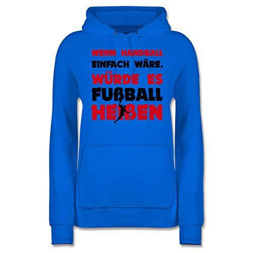 Handball - Wenn Handball einfach wäre, würde es Fußball heißen - S - Himmelblau - Handball Damen - JH001F - Damen Hoodie und Kapuzenpullover für Frauen