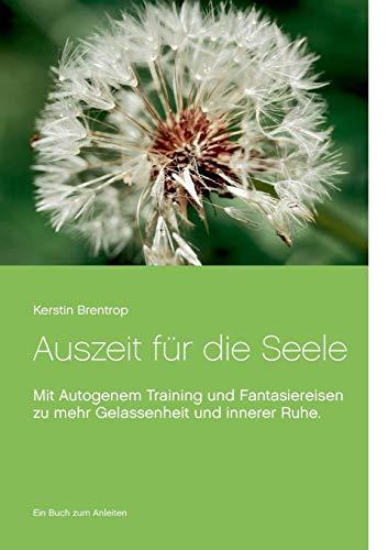 Auszeit für die Seele: Mit Autogenem Training und Fantasiereisen zu mehr Gelassenheit und innerer Ruhe. Ein Buch zum Anleiten