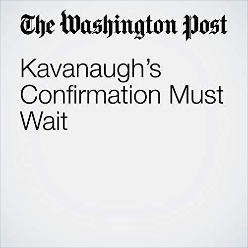 Kavanaugh's Confirmation Must Wait audiobook cover art