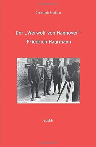 """Der """"Werwolf von Hannover"""" Friedrich Haarmann"""