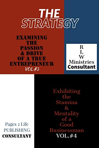 THE STRATEGY- color edition: Examining The Passion & Drive of a True Entrepreneur Vol. #3 & Exhibiting the Stamina & Mentality of a Good Businessman Vol. #4 (English Edition)