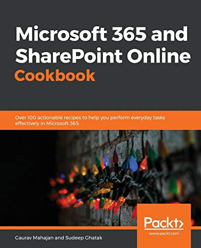 Microsoft 365 and SharePoint Online Cookbook: Over 100 actionable recipes to help you perform everyday tasks effectively in Microsoft 365