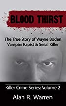 Blood Thirst: True Story of Wayne Boden Vampire Rapist & Serial Killer (Killer Crimes Series)
