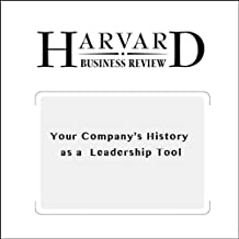 Your Company's History as a Leadership Tool (Harvard Business Review)