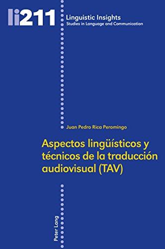 Aspectos lingüísticos y técnicos de la traducción audiovisual (TAV) (Linguistic Insights nº 211) (Spanish Edition)