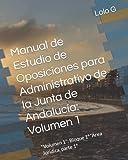 """Manual de Estudio de Oposiciones para Administrativo de la Junta de Andalucía: Volumen 1: """"Volumen 1"""": Bloque 1º """"Área Jurídica, parte 1º"""