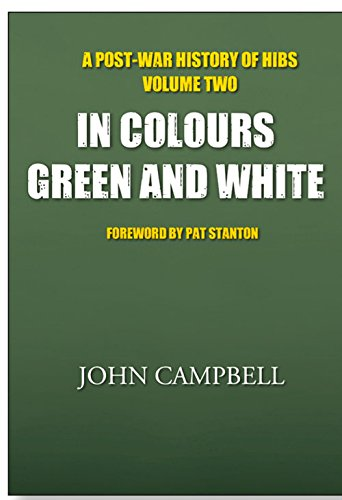 In Colours Green and White: Volume 2: A Post-war History of Hibs