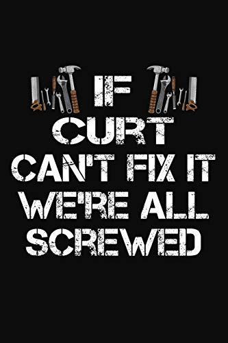 If Curt Can't Fix It We're All Screwed: Personalized Handyman Journal - Gift Notebook