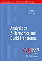 Analysis on h-Harmonics and Dunkl Transforms (Advanced Courses in Mathematics - CRM Barcelona)