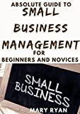 Absolute Guide To Small Business Management For Beginners And Novices (English Edition)