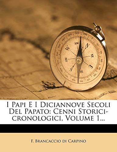 I Papi E I Diciannove Secoli Del Papato: Cenni Storici-cronologici, Volume 1... (Italian Edition)