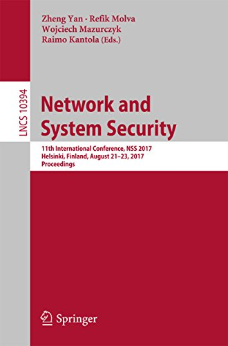 Network and System Security: 11th International Conference, NSS 2017, Helsinki, Finland, August 21–23, 2017, Proceedings (Lecture Notes in Computer Science Book 10394)