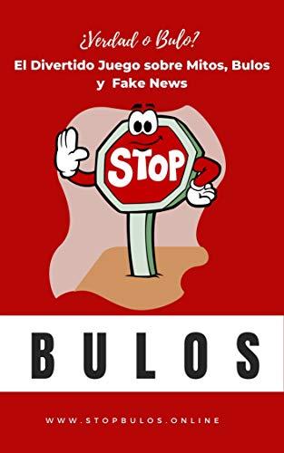 ¡Stop Bulos! ¿Verdad o Bulo?: El Divertido Juego sobre Mitos, Bulos y Fake News (Libro Juego para Dos)