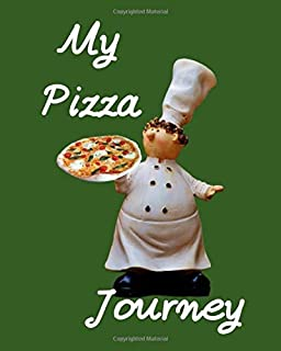 My Pizza Journey: ULTIMATE Pizza Expert Journal Notebook to rate all your pizza places!