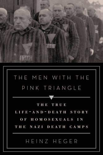 The Men with the Pink Triangle: The True Life-and-Death Story of Homosexuals in the Nazi Death Camps