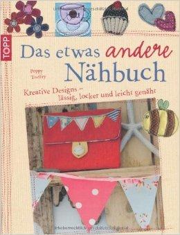 Das etwas andere Nähbuch: Kreative Designs - lässig, locker und leicht genäht von Poppy Treffry ( 2011 )