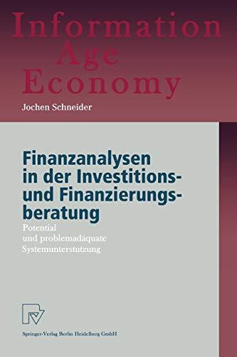 Finanzanalysen in der Investitions- und Finanzierungsberatung. Potential und problemadäquate Systemunterstützung (Information Age Economy)