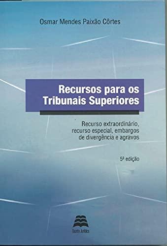 Recursos Para Os Tribunais Superiores: Recurso Extraordinário, Recurso Especial, Embargos De Divergência E Agravos