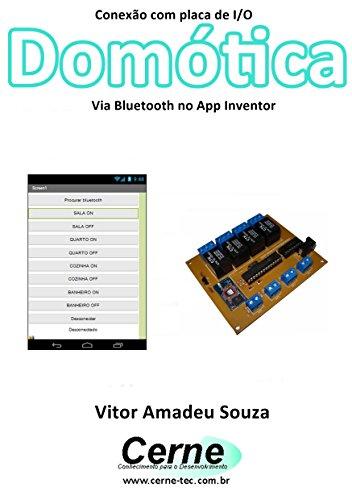 Conexão com placa de I/O Domótica Via Bluetooth no App Inventor (Portuguese Edition)