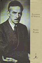 NINE PLAYS OF EUGENE O'NEILL: THE EMPEROR JONES / LAZURUS LAUGHED / THE HAIRY APE / DESIRE UNDER THE ELMS / THE GREAT GOD BROWN / STRANGE INTERLUDE / MOURNING BECOMES ELECTRA / MARCO MILLIONS / ALL GOD'S CHILLUN GOT WINGS