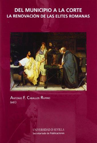 Del municipio a la corte: La renovación de las élites romanas: 208 (Historia y Geografía)