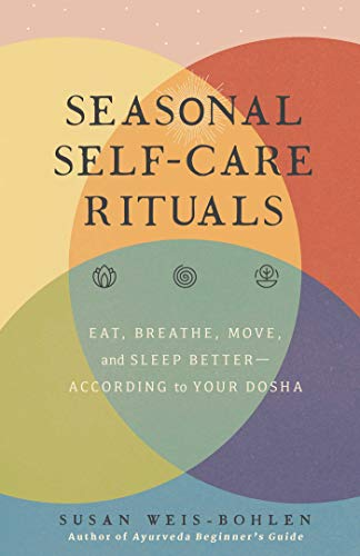 Compare Textbook Prices for Seasonal Self-Care Rituals: Eat, Breathe, Move, and Sleep Better―According to Your Dosha 1 Edition ISBN 9781982152185 by Weis-Bohlen, Susan