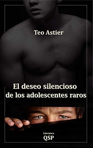El deseo silencioso de los adolescentes raros de Teo D. Astier