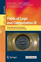Fields of Logic and Computation III: Essays Dedicated to Yuri Gurevich on the Occasion of His 80th Birthday (Lecture Notes in Computer Science (12180))