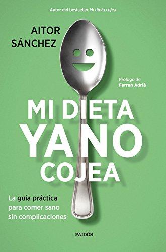 Mi dieta ya no cojea: La guía práctica para comer sano sin complicaciones (Divulgación)