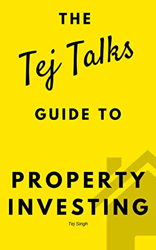 Property Investing: The Tej Talks Guide: Building a Profitable Property Business