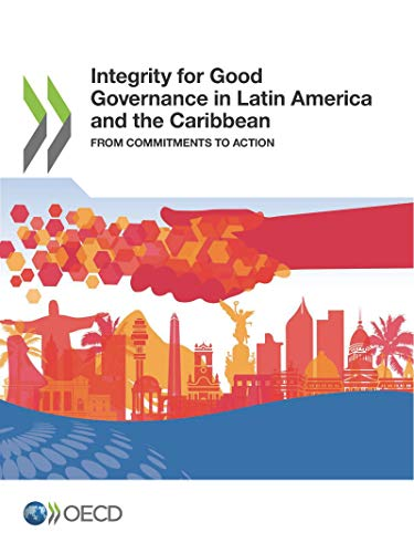 Integrity for Good Governance in Latin America and the Caribbean from Commitments to Action