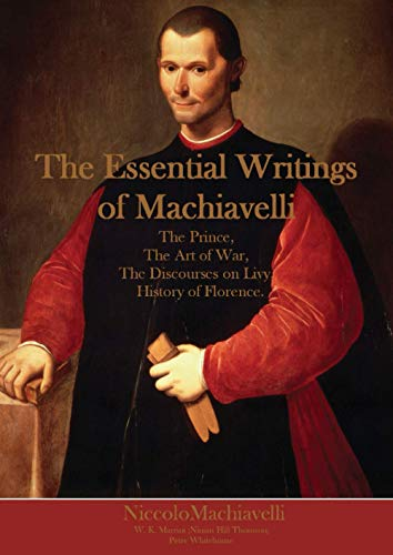 The Essential Writings of Machiavelli: The Prince, The Art of War, The Discourses on Livy, History of Florence.