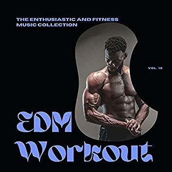 EDM Workout - The Enthusiastic And Fitness Music Collection, Vol 18
