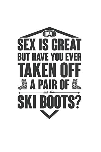 Sex Is Great But Have You Ever Taken Off A Pair Of Ski Boots?: Skiing Notebook & Journal - Appreciation Gift Idea - 120 Lined Pages, 6x9 Inches, Matte Soft Cover