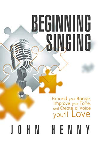 Beginning Singing: Expand Your Range, Improve Your Tone, and Create a Voice You'll Love (English Edition)