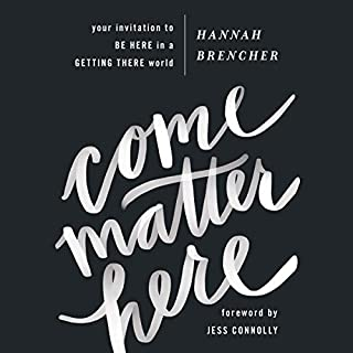 Come Matter Here     Your Invitation to Be Here in a Getting There World              By:                                                                                                                                 Hannah Brencher,                                                                                        Jess Connolly - foreword                               Narrated by:                                                                                                                                 Hannah Brencher,                                                                                        Janet Metzger                      Length: 6 hrs and 19 mins     9 ratings     Overall 4.7