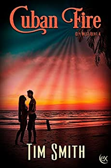 Cuban Fire (Key West Heat Book 4) by [Tim Smith]